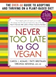 img - for Never Too Late to Go Vegan: The Over-50 Guide to Adopting and Thriving on a Plant-Based Diet by Carol J. Adams (2014-01-28) book / textbook / text book