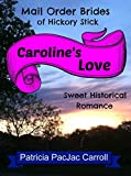 Carolines Love: Sweet Historical Romance (Mail Order Brides of Hickory Stick Book 1)