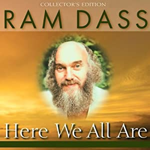 Here We All Are | [Ram Dass]