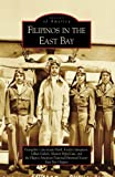 img - for Filipinos in the East Bay (CA) (Images of America) (Images of America (Arcadia Publishing)) book / textbook / text book