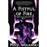 A Fistful of Fire: Chronicles of Marsdenfel (Volume 1)di Misti Wolanski