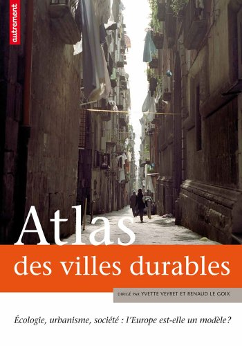 Atlas des villes durables : Ecologie, urbanisme, société : l'Europe est-elle un modèle
