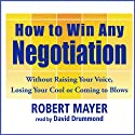 How to Win Any Negotiation Audiobook by Robert Mayer Narrated by David Drummond