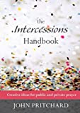 The Intercessions Handbook: Creative Ideas for Public and Private Prayer (Reissue)