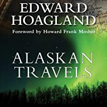Alaskan Travels: Far-Flung Tales of Love and Adventure (       UNABRIDGED) by Edward Hoagland Narrated by David Rapkin