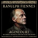 Agincourt: My Family, the Battle and the Fight for France | Ranulph Fiennes