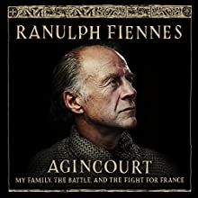 Agincourt: My Family, the Battle and the Fight for France (       UNABRIDGED) by Ranulph Fiennes Narrated by Ranulph Fiennes
