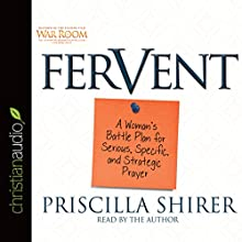 Fervent: A Woman's Battle Plan to Serious, Specific and Strategic Prayer Audiobook by Priscilla Shirer Narrated by Priscilla Shirer