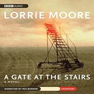 A Gate at the Stairs | [Lorrie Moore]