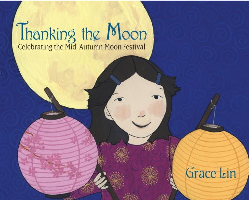Grace Lin - Thanking the Moon: Celebrating the Mid-Autumn Moon Festival