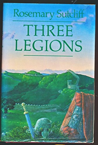 Three Legions: The Eagle of the Ninth, The Silver Branch and The Lantern Bearers, by Rosemary Sutcliff