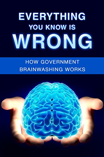 Everything You Know Is Wrong: How Government Brainwashing Works by Luke Young ebook deal