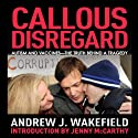 Callous Disregard: Autism and Vaccines - The Truth Behind a Tragedy (       UNABRIDGED) by Andrew Wakefield Narrated by Gildart Jackson