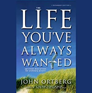 The Life You've Always Wanted: Spiritual Discipline for Ordinary People | [John Ortberg]