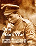ONE MAN'S WAR: Letters from a Soldier Killed at the Battle of Loos