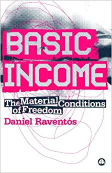 Basic Income: The Material Conditions of Freedom: Daniel Raventos