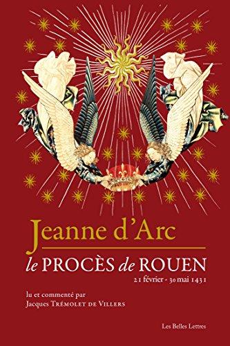 Jeanne d'Arc: Le procès de Rouen (21 février-30 mai 1431) (Romans, Essais, Poésie, Documents)