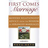First Comes Marriage: Modern Relationship Advice from the Wisdom of Arranged Marriages ~ Reva Seth