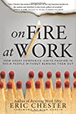 On Fire at Work: How Great Companies Ign...