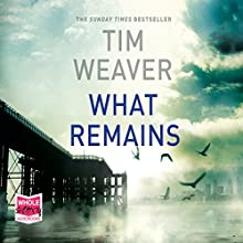 What Remains: David Raker, Book 6 (       UNABRIDGED) by Tim Weaver Narrated by Ben Allen