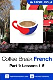 Coffee Break French 1: Lessons 1-5 - Learn French in your coffee break (English Edition)