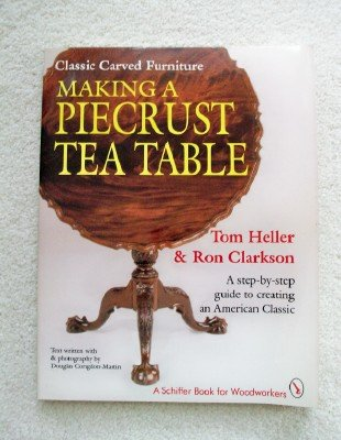 Classic Carved Furniture: Making a Piecrust Tea Table : A Step-By-Step Guide to Creating an American Classic (A Schiffer Book for Woodcarvers)