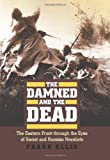 """Frank Ellis, """"The Damned and the Dead: The Eastern Front through the Eyes of Soviet and Russian Novelists"""" (University Press of Kansas, 2011)"""