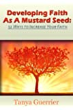 Developing Faith As A Mustard Seed: 52 Ways to Increase Your Faith