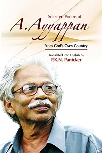 Selected Poems of A. Ayyappan From God's Own Country