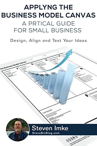 Applying the Business Model Canvas: A Practical Guide for Small Businesses: Design, Align, and Test Your Ideas (Business Model You compare prices)