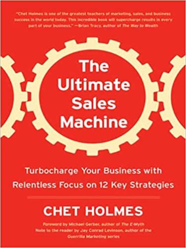 Turbocharge Your Business with Relentless Focus on 12 Key Strategies - Chet Holmes