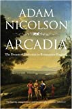 Arcadia: The Dream of Perfection in Renaissance England (0007240538) by Nicolson, Adam