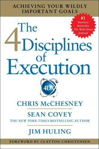 The 4 Disciplines Of Execution: Achieving Your Wildly Important Goals [Hardcover] [2012] 1 Ed. Chris Mcchesney, Sean Covey, Jim Huling