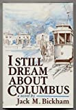 I Still Dream About Columbus: A Novel (0312402767) by Bickham, Jack M.