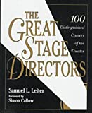 The Great Stage Directors: 100 Distinguished Careers of the Theater (0816026025) by Leiter, Samuel L.