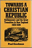 Towards a Christian Republic: Antimasonry and the Great Transition in New England, 1826-1836 (0195048644) by Goodman, Paul