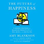 The Future of Happiness: 5 Modern Strategies for Balancing Productivity and Well-Being in the Digital Era | Amy Blankson,Shawn Achor - foreword