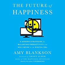 The Future of Happiness: 5 Modern Strategies for Balancing Productivity and Well-Being in the Digital Era | Livre audio Auteur(s) : Amy Blankson, Shawn Achor - foreword Narrateur(s) : Amy Blankson