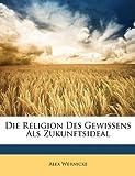 Die Religion Des Gewissens ALS Zukunftsideal