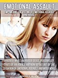 Emotional Assault: Empowering The Victims Of Emotional Assault: Discover What An Abuser Seeks, Personality Traits Of An Abuser And How To Get Out Of The Situation Of Emotional Assault And Much More