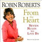 From the Heart: Seven Rules to Live By (       ABRIDGED) by Robin Roberts Narrated by Robin Roberts