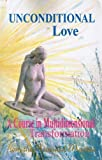 img - for Unconditional Love: A Course in Multidimensional Transformation book / textbook / text book
