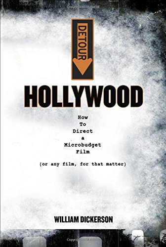 detour-hollywood-how-to-direct-a-microbudget-film-or-any-film-for-that-matter-by-william-dickerson-2