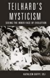 Teilhard's Mysticism: Seeing the Inner Face of Evolution