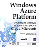Windows Azure Platform - Développez, déployez et administrez pour le Cloud Microsoft