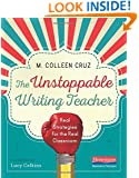 The Unstoppable Writing Teacher: Real Strategies for the Real Classroom