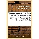 L'homonymie dans les pièces de théâtre, prouvée par la comédie des Vandanges de Suresnes: , du sieur Dancourt,...