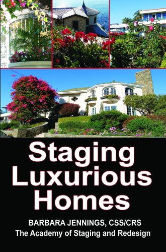 Staging Luxurious Homes: How Home Stagers Get Wealthy Clients to Hire Them in Their Home Based Business OR How to Build a Seven Figure Income Through Home Staging and Interior Redesign