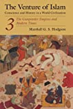 The Venture of Islam, Volume 3: The Gunpowder Empires and Modern Times (Venture of Islam Vol. 3)
