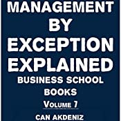 Management by Exception Explained: Business School Books, Volume 7 | Can Akdeniz
